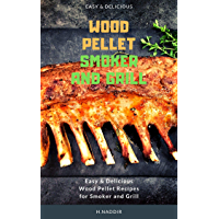 Wood Pellet Smoker and Grill Cookbook : Easy & Delicious Wood Pellet Recipes for Smoker and Grill, For beginners and advanced: The book that you need : Wood Pellet Grill Cookbook (English Edition)