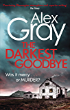 The Darkest Goodbye: Book 13 in the million-copy bestselling detective series (DSI William Lorimer)