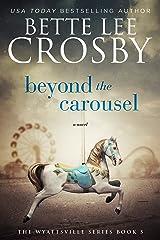 Beyond the Carousel: Family Saga (A Wyattsville Novel Book 5) Kindle Edition