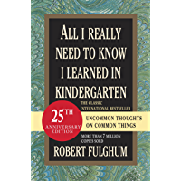All I Really Need to Know I Learned in Kindergarten: Uncommon Thoughts on Common Things (English Edition)