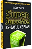 Super Juice Me!: 28-Day Juice Plan