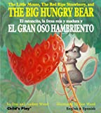 The Little Mouse, the Red Ripe Strawberry, and the Big Hungry Bear/El Ratoncito, La Fresca Roja Y Madura Y El Gran Oso Hambriento (Child's Play ... Titles) (English and Spanish Edition)
