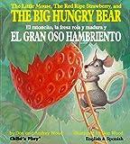 The Little Mouse, the Red Ripe Strawberry, and the Big Hungry Bear/El Ratoncito, La Fresca Roja Y Madura Y El Gran Oso…
