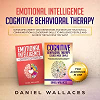 Cognitive Behavioral Therapy, Emotional Intelligence: Overcome Anxiety and Depression, and Develop Your Social, Communication & Leadership Skills to Influence People and Achieve the Success You Want (Psychotherapy, Book 1)