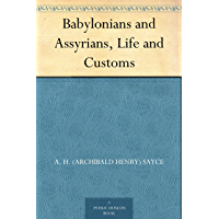 Babylonians and Assyrians, Life and Customs (English Edition)