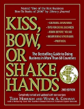 Kiss, Bow, or Shake Hands: The Bestselling Guide to Doing Business in More Than 60 Countries