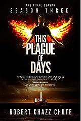 This Plague of Days, Season Three: The Final Season (The Zombie Apocalypse Serial Book 3) Kindle Edition