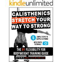 Calisthenics: STRETCH Your Way to STRONG: The #1 Flexibility for Bodyweight Training Guide (English Edition)