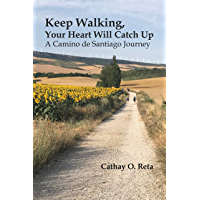 Keep Walking, Your Heart Will Catch Up: A Camino de Santiago journey (English Edition)