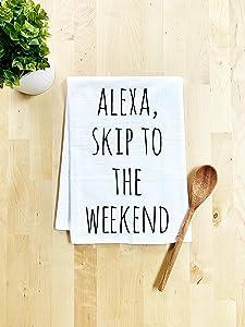 Funny Dish Towel, Alexa Skip To The Weekend, Flour Sack Kitchen Towel, Sweet Housewarming Gift, Farmhouse Kitchen Decor, White
