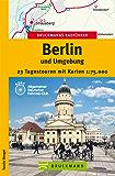 Bruckmanns Radführer Berlin und Umgebung: 23 Tagestouren mit dem Rad im Zentrum zum Stadtrand, durch den Grunewald und in die Märkische Schweiz