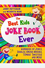 THE BEST KIDS JOKE BOOK EVER: HUNDREDS OF JOKES, RIDDLES, KNOCK-KNOCK JOKES, ONE-LINERS, TONGUE TWISTERS AND MORE Kindle Edition