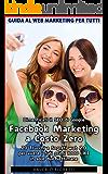 Facebook Marketing a Costo Zero. 20 Trucchi e Segreti web 2.0 per avere i tuoi primi 1000 LIKE in sole due settimane. Dimenticati il SEO di Google.: Guida al Web Marketing per Tutti