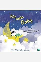 Für mein Baby: Eine Liebeserklärung an dich - Das ideale Geschenkbuch zu Geburt und Taufe (German Edition) Kindle Edition