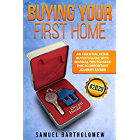 Buying Your First Home: An Essential Home Buyer's Guide with Several Tips To Make this so Important Journey Easier (2020…