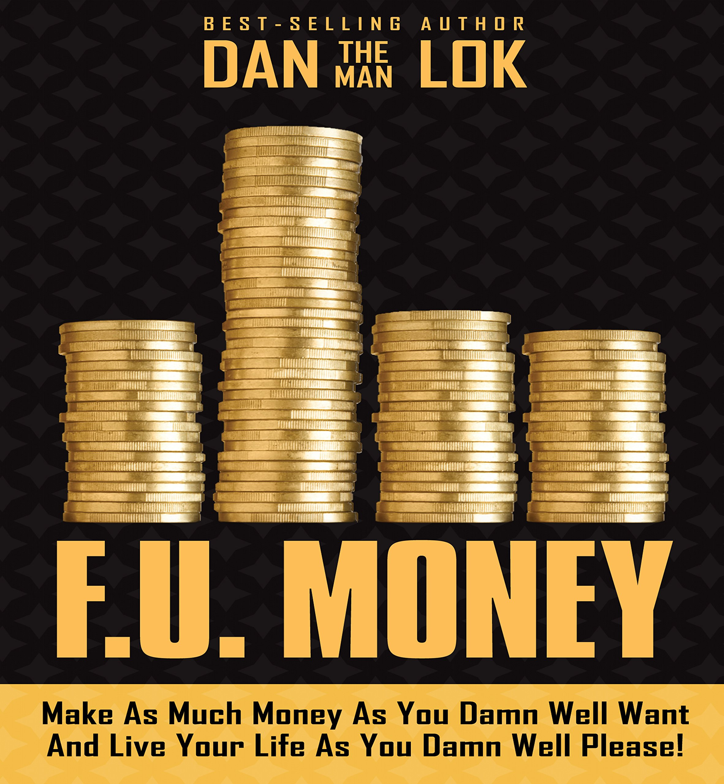 F.U. Money  Make As Much Money As You Damn Well Want And Live Your LIfe As You Damn Well Please