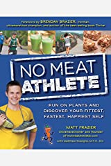 No Meat Athlete: Run on Plants and Discover Your Fittest, Fastest, Happiest Self Paperback