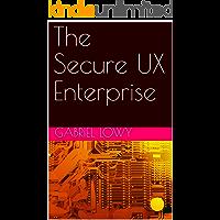 The Secure UX Enterprise (Technology)