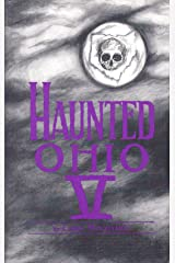 Haunted Ohio V: 200 Years of Ghosts Kindle Edition