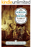 Servos de Deus: Espiritualidade e Teologia na história da igreja (Portuguese Edition)