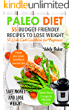 Paleo Diet: 55 Budget-Friendly Recipes to Lose Weight. A Low Carb Cookbook for Beginners