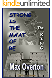 Strong is the Ma'at of Re, Book 1: The King