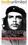 """Between Guerrilla, Cuba and Bolivia. The myth of Ernesto """"Che"""" Guevara. His life for the communist revolution and the liberation of the people. A biography.: (History of the Cuban Revolution)"""