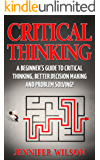 CRITICAL THINKING: A Beginner's Guide To Critical Thinking, Better Decision Making, And Problem Solving ! ( critical thinking, problem solving, strategic thinking, decision making) (English Edition)