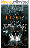Love For My Zombie Kings: A Reverse Harem Zombie Romance (Zombies Rule The World Book 1)