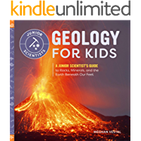 Geology for Kids: A Junior Scientist's Guide to Rocks, Minerals, and the Earth Beneath Our Feet (Junior Scientists)