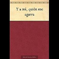 Y a mí, quién me agarra (Spanish Edition)