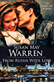 From Russia with Love: Contemporary Inspirational Romantic Adventure set in Russia (The Heirs of Anton Book 1)