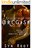 Full-Bodied OrcGasm (The Complete Orcgasm Series): Huge Size, Hardcore, Monster Erotica (The Dragon Shifter's Curse Book 3)