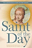 Saint of the Day: The Definitive Guide to the Saints