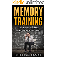 Memory Training: Train your brain to improve your memory (Unlimited Memory, Mental Health, Memory Techniques, Education & Reference, Study Skills, Memory Improvement Book 1)