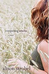 Composing Amelia: A Novel Kindle Edition