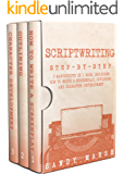 Scriptwriting: Step-by-Step | 3 Manuscripts in 1 Book | Essential Movie Scriptwriting, Screenplay Writing and Scriptwriter Tricks Any Writer Can Learn (Writing Best Seller 28)