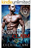 Savage Claim: A Shifting Destinies Lion Shifter Romance (Lion Hearts Book 2)