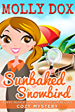 Sunbaked Snowbird: Cozy Mystery (Poppy Pepper's Paradise Cove & Mini Golf Book 1)