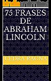 75 Frases de Abraham Lincoln