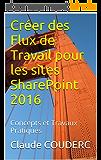 Créer des Flux de Travail pour les sites SharePoint 2016: Concepts et Travaux Pratiques