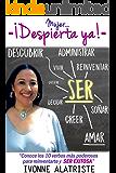 MUJER DESPIERTA YA !: CONOCE LOS 10 VERBOS MÁS PODEROSOS PARA REINVENTARTE Y SER EXITOSA