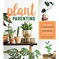 Plant Parenting: Easy Ways to Make More Houseplants, Vegetables, and Flowers