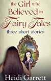 The Girl Who Believed in Fairy Tales: Three Short Stories (Once Upon a Time Today)