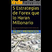 5 Estrategias de Forex que lo Haran Millonario: Todo lo que necesita para invertir dinero en Forex