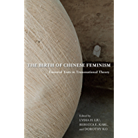 The Birth of Chinese Feminism: Essential Texts in Transnational Theory (Weatherhead Books on Asia) (English Edition)