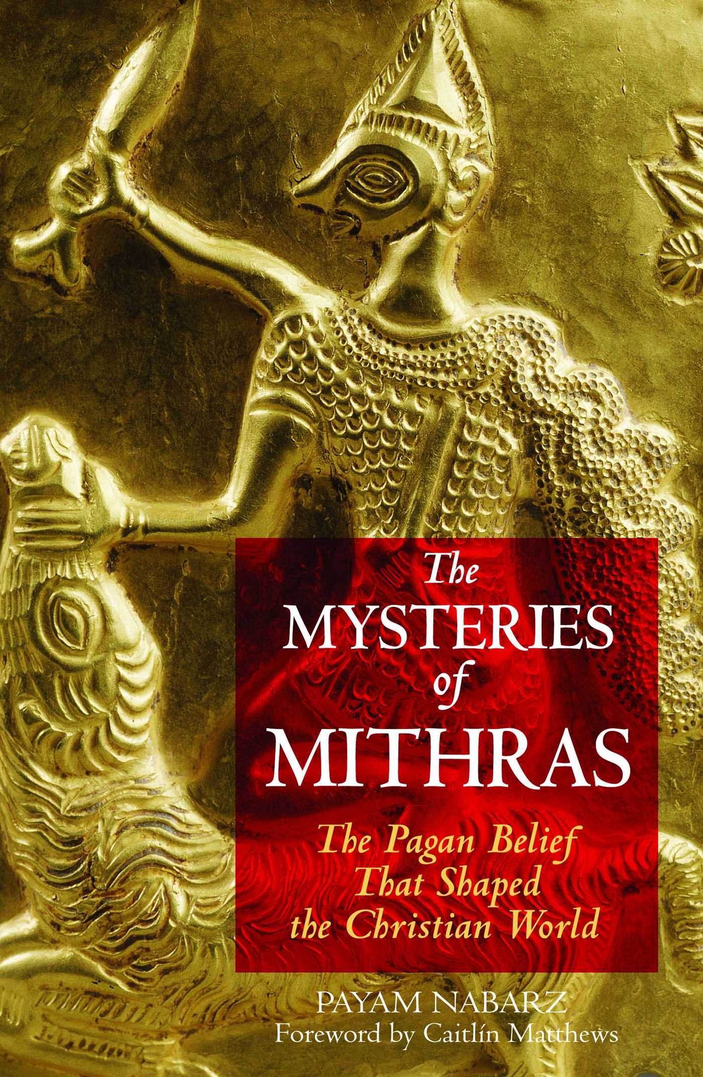 The Mysteries Of Mithras  The Pagan Belief That Shaped The Christian World  English Edition