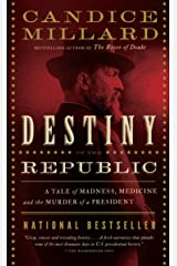Destiny of the Republic: A Tale of Madness, Medicine and the Murder of a President Paperback
