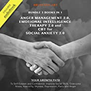 Anger Management 2.0, Emotional Intelligence Therapy 2.0, CBT for Social Anxiety 2.0. Bundle, 3 Books in 1: Your Growth Path