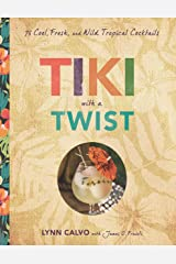 Tiki with a Twist: 75 Cool, Fresh, and Wild Tropical Cocktails Hardcover
